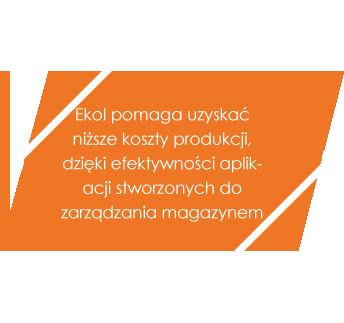 Ekol pomaga uzyskać niższe koszty produkcji, dzięki efektywności aplikacji stworzonych do zarządzania magazynem
